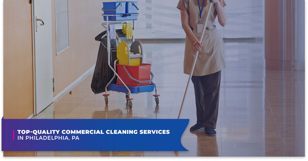 Top-Quality Commercial Cleaning Services In Philadelphia, PA