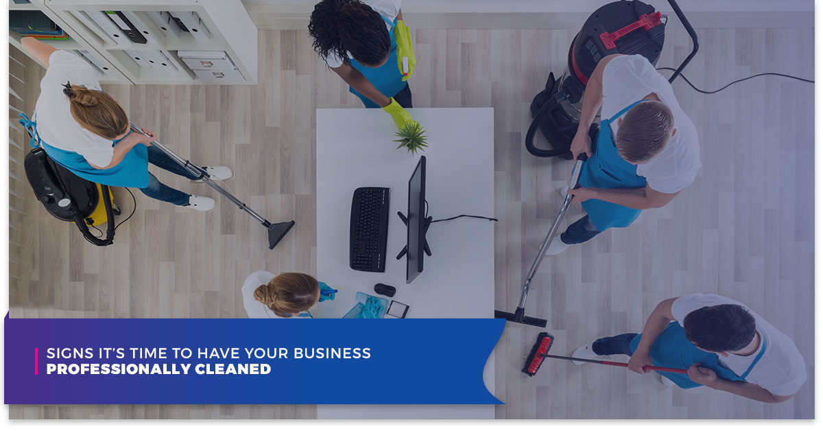 Signs It's Time To Have Your Business Professionally Cleaned