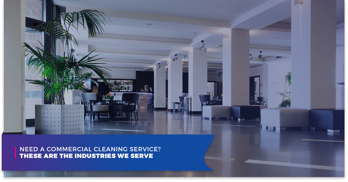 Need A Commercial Cleaning Service? These Are The Industries We Serve